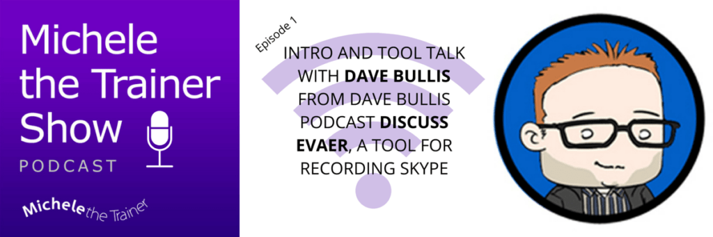 Michele the Trainer Show podcast Ep01 - Dave Bullis